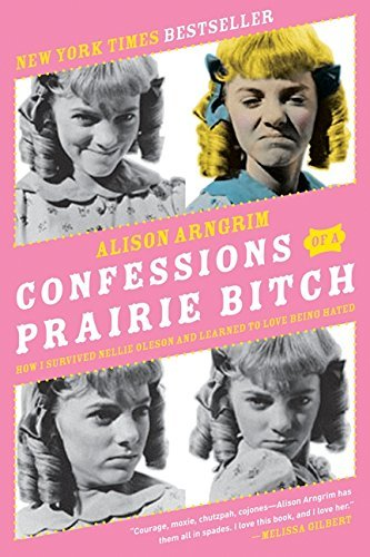 Alison Arngrim Confessions Of A Prairie Bitch How I Survived Nellie Oleson And Learned To Love