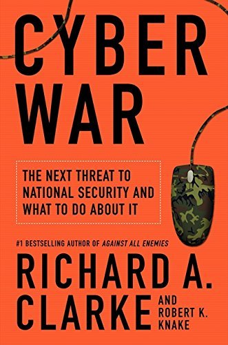 Richard A. Clarke Cyber War The Next Threat To National Security And What To