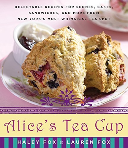Haley Fox Alice's Tea Cup Delectable Recipes For Scones Cakes Sandwiches