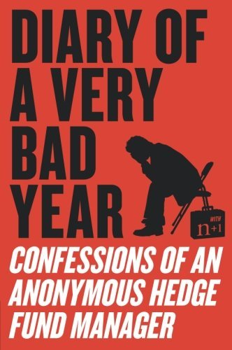 Anonymous Hedge Fund Manager Diary Of A Very Bad Year Confessions Of An Anonymous Hedge Fund Manager