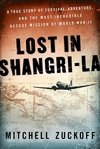 Mitchell Zuckoff Lost In Shangri La A True Story Of Survival Adventure And The Most