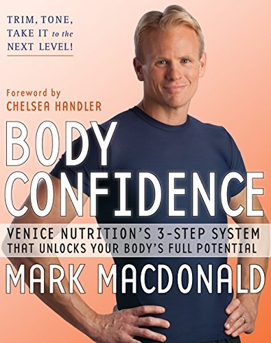 Mark Macdonald Body Confidence Venice Nutrition's 3 Step System That Unlocks You
