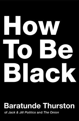 Thurston Baratunde How To Be Black