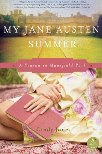 Cindy Jones My Jane Austen Summer A Season In Mansfield Park