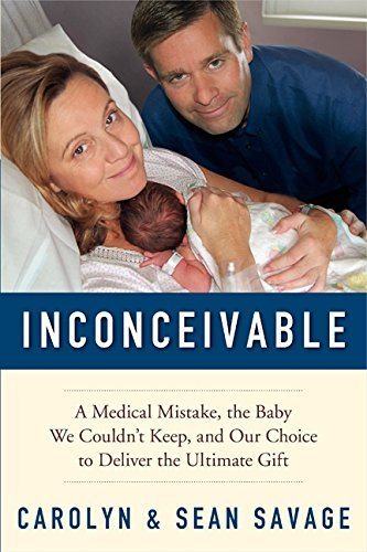 Carolyn Savage Inconceivable A Medical Mistake The Baby We Couldn't Keep And