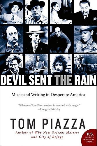 Tom Piazza Devil Sent The Rain Music And Writing In Desperate America