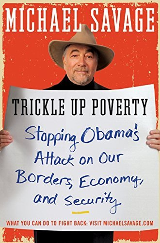 Michael Savage Trickle Up Poverty Stopping Obama's Attack On Our Borders Economy