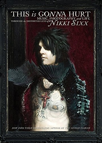 Sixx Nikki This Is Gonna Hurt Music Photography And Life Through The Distorte