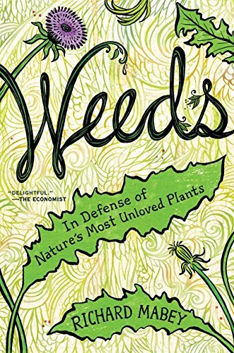 Richard Mabey Weeds In Defense Of Nature's Most Unloved Plants