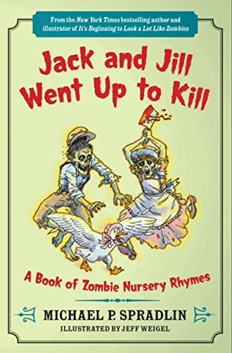 Michael P. Spradlin Jack And Jill Went Up To Kill A Book Of Zombie Nursery Rhymes