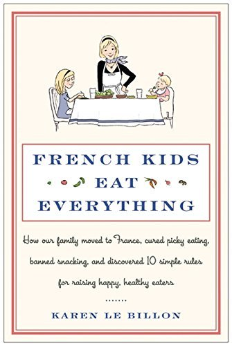 Karen Le Billon French Kids Eat Everything How Our Family Moved To France Cured Picky Eatin
