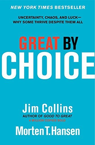 Jim Collins Great By Choice Uncertainty Chaos And Luck Why Some Thrive Des