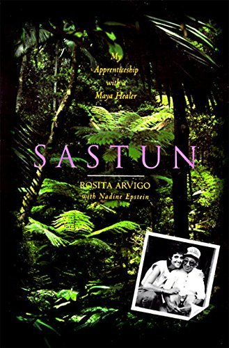 Rosita Arvigo Sastun One Woman's Apprenticeship With A Maya Healer And
