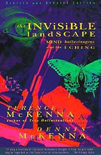 Terence Mckenna The Invisible Landscape Mind Hallucinogens And The I Ching