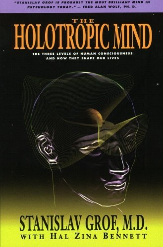 Stanislav Grof The Holotropic Mind The Three Levels Of Human Consciousness And How T