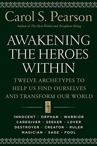 Carol S. Pearson Awakening The Heroes Within Twelve Archetypes To Help Us Find Ourselves And T