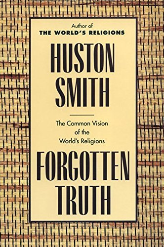 Huston Smith Forgotten Truth The Common Vision Of The World's Religions