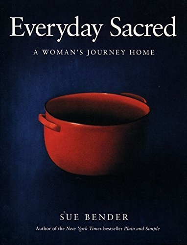 Sue Bender Everyday Sacred A Woman's Journey Home