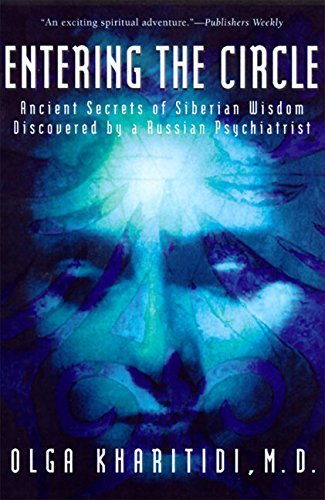 Olga Kharitidi Entering The Circle Ancient Secrets Of Siberian Wisdom Discovered By