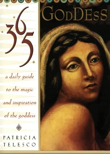 Patricia Telesco 365 Goddess A Daily Guide To The Magic And Inspiration Of The