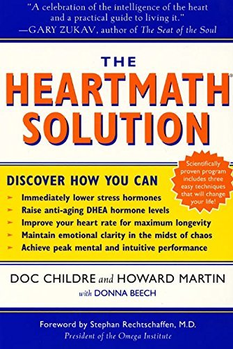 Doc Childre The Heartmath Solution The Institute Of Heartmath's Revolutionary Progra