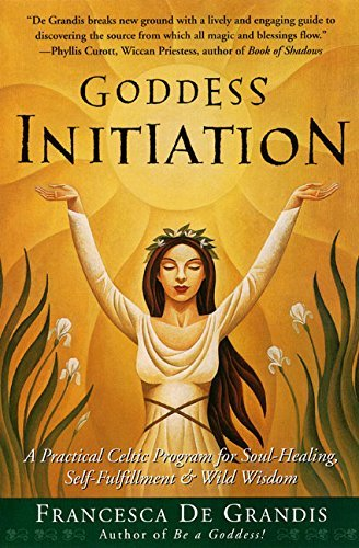 Francesca De Grandis Goddess Initiation A Practical Celtic Program For Soul Healing Self