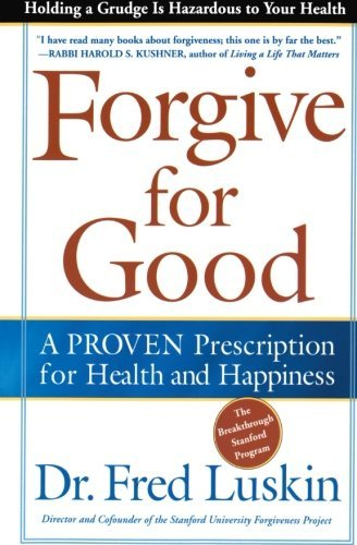 Frederic Luskin Forgive For Good A Proven Prescription For Health And Happiness Revised