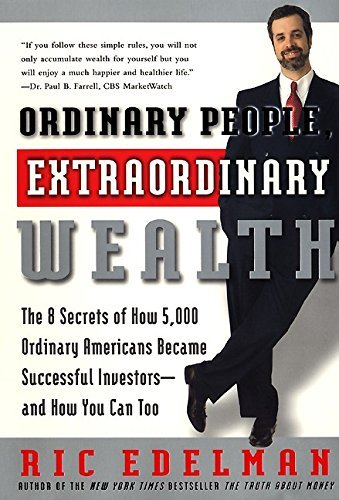 Ric Edelman Ordinary People Extraordinary Wealth The 8 Secrets Of How 5 000 Ordinary Americans Bec