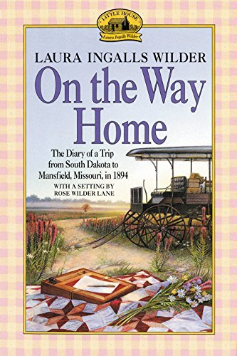 Laura Ingalls Wilder On The Way Home The Diary Of A Trip From South Dakota To Mansfiel