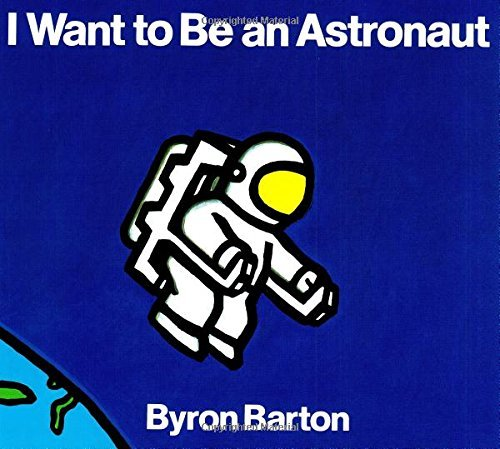 Byron Barton I Want To Be An Astronaut