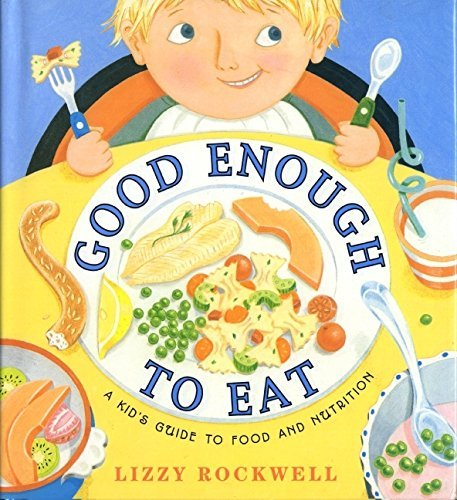 Lizzy Rockwell Good Enough To Eat A Kid's Guide To Food And Nutrition