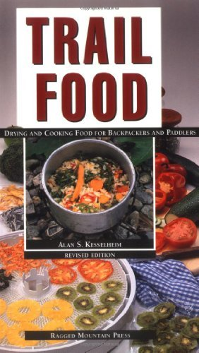 Alan S. Kesselheim Trail Food Drying And Cooking Food For Backpacking And Paddl Rev And Rev