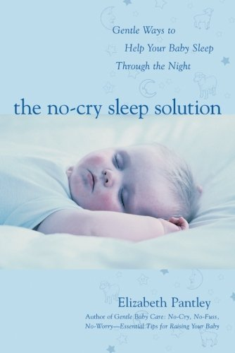 Elizabeth Pantley The No Cry Sleep Solution Gentle Ways To Help Your Baby Sleep Through The N