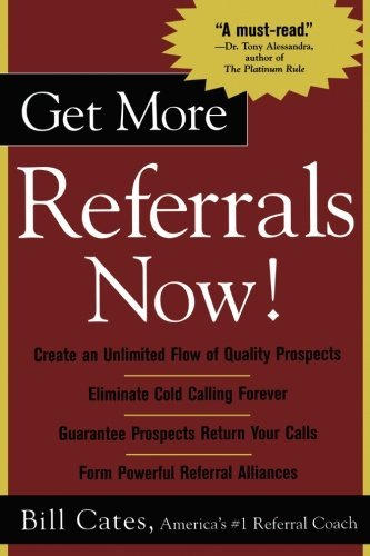 Bill Cates Get More Referrals Now!