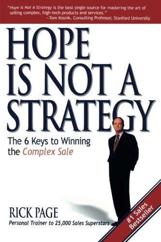 Rick Page Hope Is Not A Strategy The 6 Keys To Winning The Complex Sale