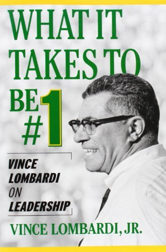 Vince Lombardi What It Takes To Be #1 Vince Lombardi On Leadership
