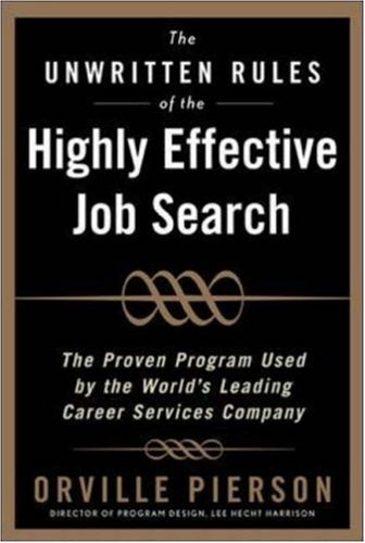 Orville Pierson The Unwritten Rules Of The Highly Effective Job Se Land A Job You Love Using The Methods Top Career