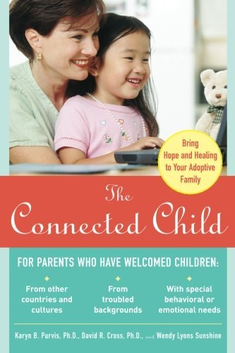 Karyn Purvis The Connected Child Bring Hope And Healing To Your Adoptive Family