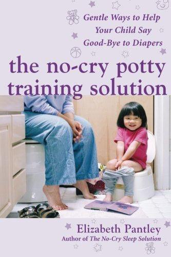 Elizabeth Pantley The No Cry Potty Training Solution Gentle Ways To Help Your Child Say Good Bye To Di