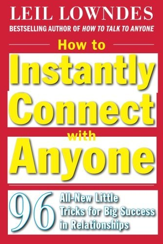 Leil Lowndes How To Instantly Connect With Anyone 96 All New Little Tricks For Big Success In Relat