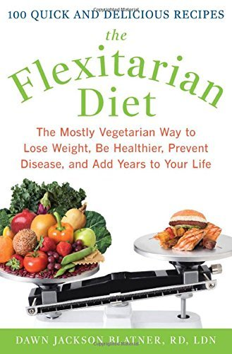 Dawn Jackson Blatner Flexitarian Diet The The Mostly Vegetarian Way To Lose Weight Be Heal
