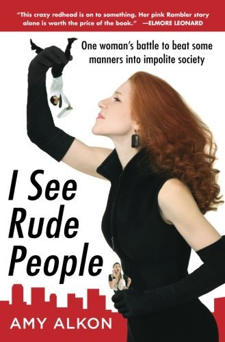 Amy Alkon I See Rude People One Woman's Battle To Beat Some Manners Into Impo