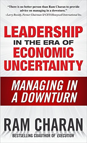 Ram Charan Leadership In The Era Of Economic Uncertainty Managing In A Downturn