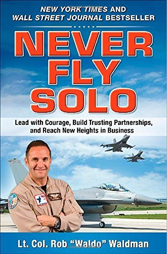 "Robert ""waldo Waldman Never Fly Solo Lead With Courage Build Trusting Partnerships A"