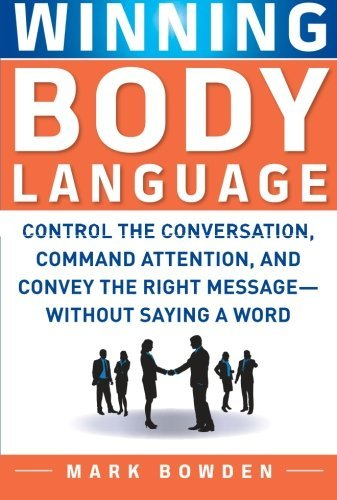 Mark Bowden Winning Body Language Control The Conversation Command Attention And