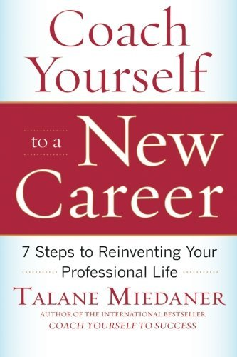 Talane Miedaner Coach Yourself To A New Career 7 Steps To Reinventing Your Professional Life