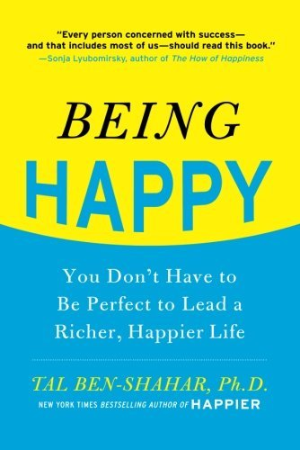 Tal Ben Shahar Being Happy You Don't Have To Be Perfect To Lead A Richer Ha