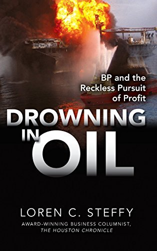 Loren C. Steffy Drowning In Oil Bp & The Reckless Pursuit Of Profit