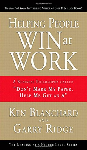 "Ken Blanchard Helping People Win At Work A Business Philosophy Called ""don't Mark My Paper"