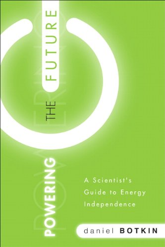 Daniel B. Botkin Powering The Future A Scientist's Guide To Energy Independence